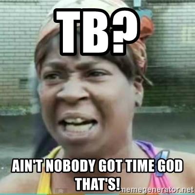 tb-aint-nobody-got-time-god-thats